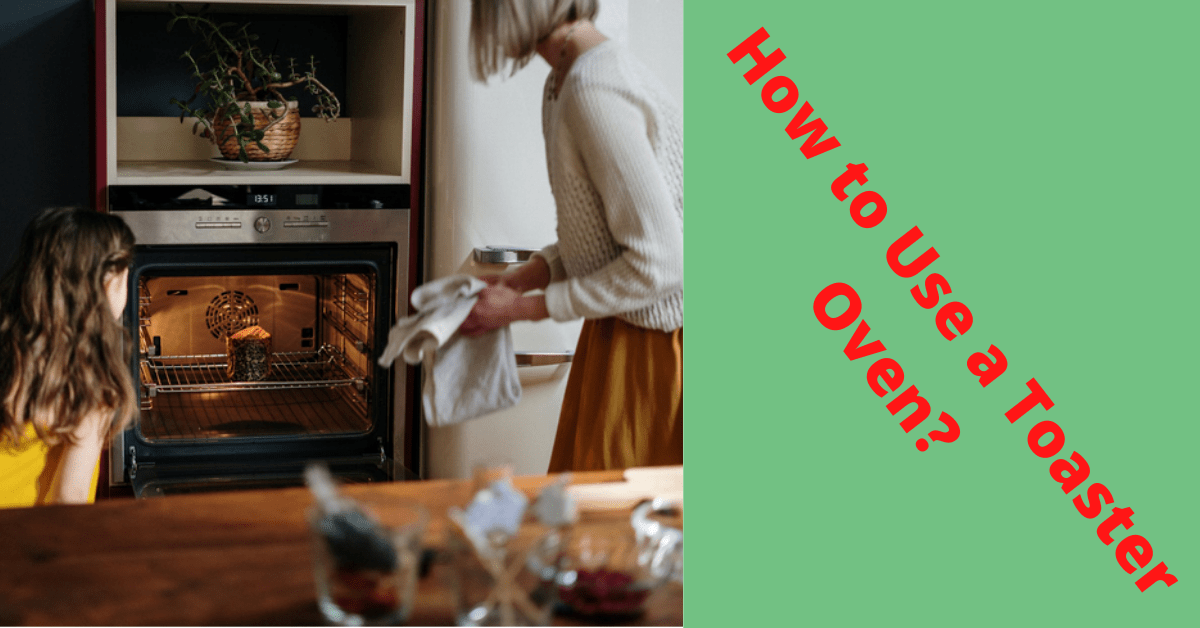 How to Use a Toaster Oven?