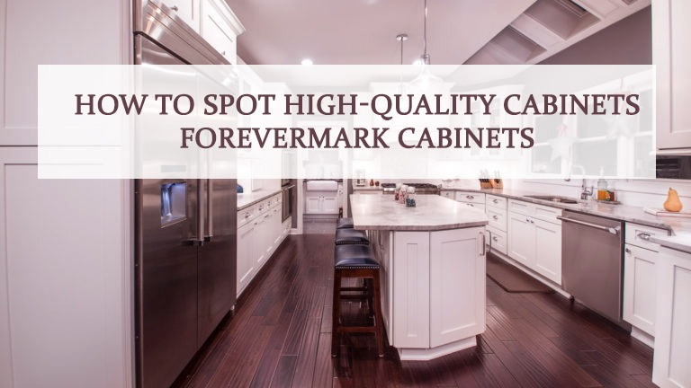 How to Spot High-Quality Cabinets - Forevermark Cabinets