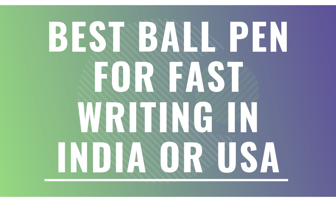 Best ball pen for fast writing in India or USA