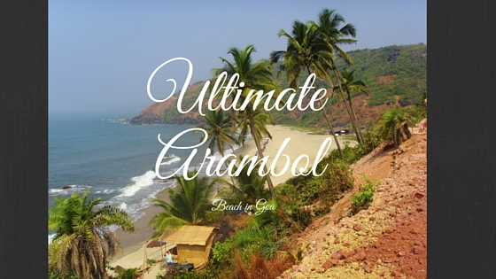Arambol is the Ultimate Beach in Goa