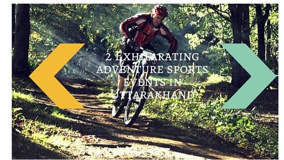 2 Exhilarating adventure sports events in Uttarakhand