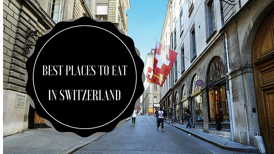 Best Places to eat in Switzerland