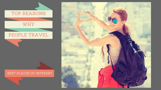 Top Reasons why People Travel