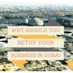 why should you setup your business in dubai