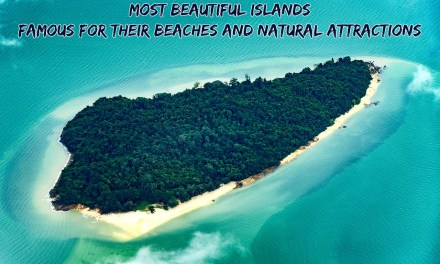 Most Beautiful Islands Famous for Their Beaches and Natural Attractions