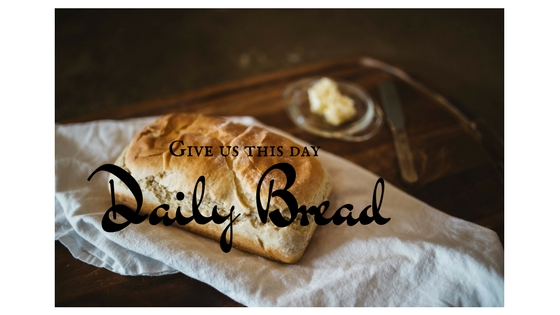 Give us this day our daily bread!