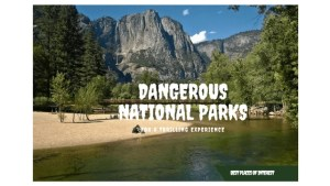 DANGEROUS NATIONAL PARKS IN AMERICA