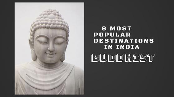 8 Most Popular Buddhist Destinations in India
