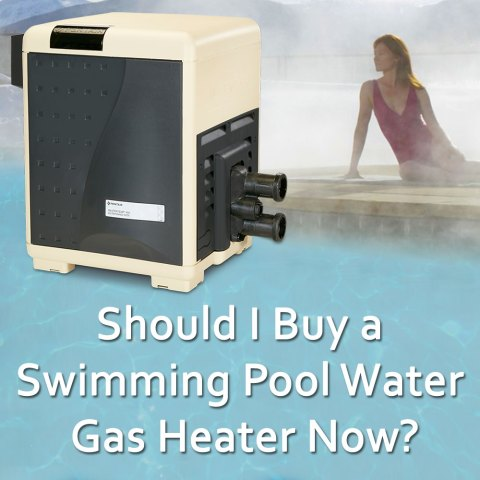 Should I Buy a Swimming Pool Water Gas Heater Now?