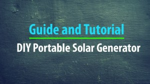 How to Build DIY Portable Solar Generator for Off-Grid Power