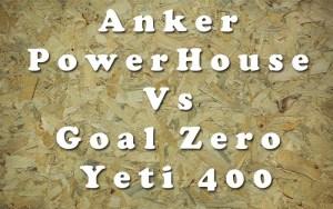 Anker PowerHouse Vs Goal Zero Yeti 40