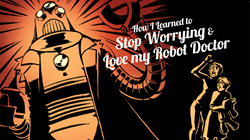 How I Learned to Stop Worrying, and Love My Robot Doctor
