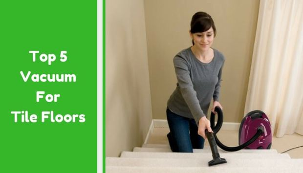 Best Vacuum For Tile Floors Reviews Ultimate Buying Guide 2018