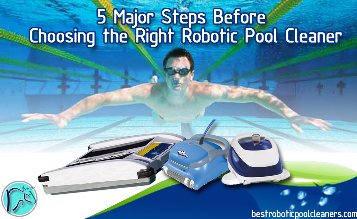 5 Major Steps Before Choosing a Robotic Pool Cleaner