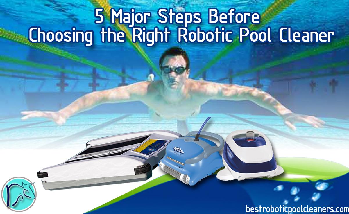 5 Major Steps Before Choosing A Robotic Pool Cleaner