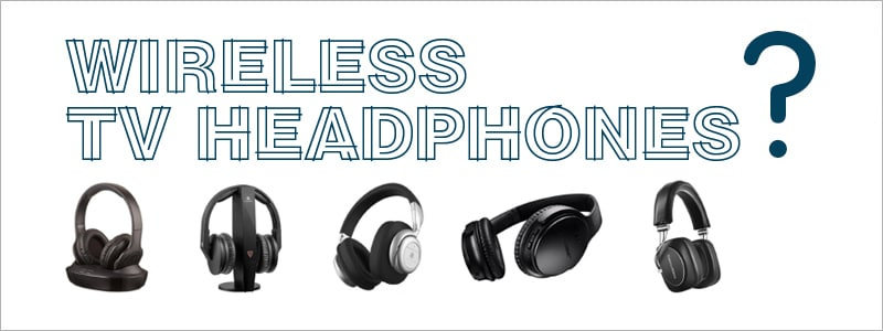 Best Wireless Headphones for TV Buyer's Guide