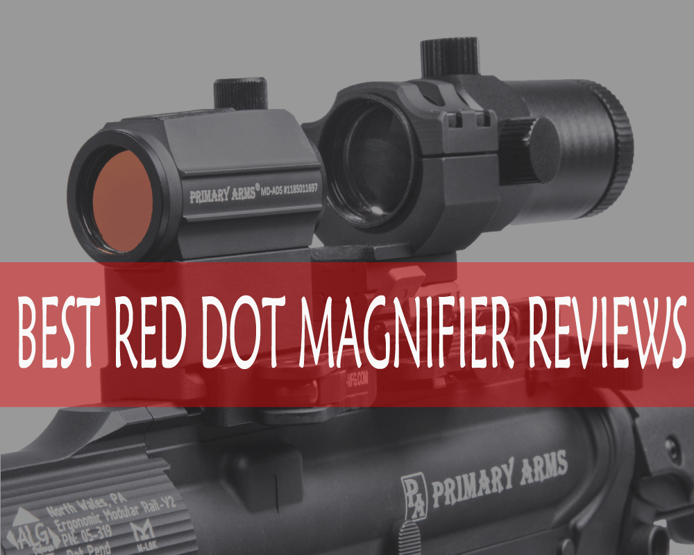 Best Red Dot Magnifier Review and Buying Guide 2017-2018