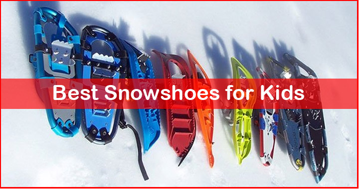 Top 5 Snowshoes for Kids - Complete Guide to Snowshoeing with Kids