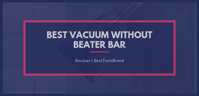 Best Vacuum Without Beater Bar Best Tools Brand