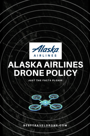 Alaska Airlines Drone Policy just the facts please