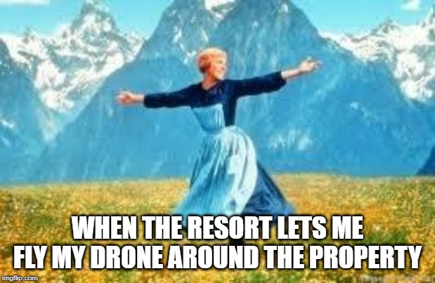 When the resort lets me fly my drone meme