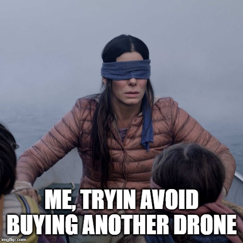 Trying to avoid buying another drone meme