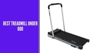 Best Treadmill Under 600 – Buyers' Guide