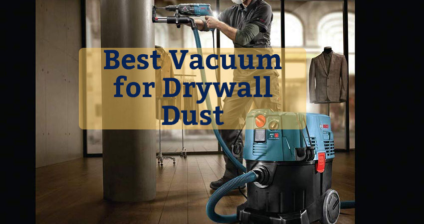 Best Vacuum For Drywall Dust In 2020 Wet Dry