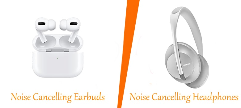 Noise Cancelling Earbuds or Noise Cancelling Headphones