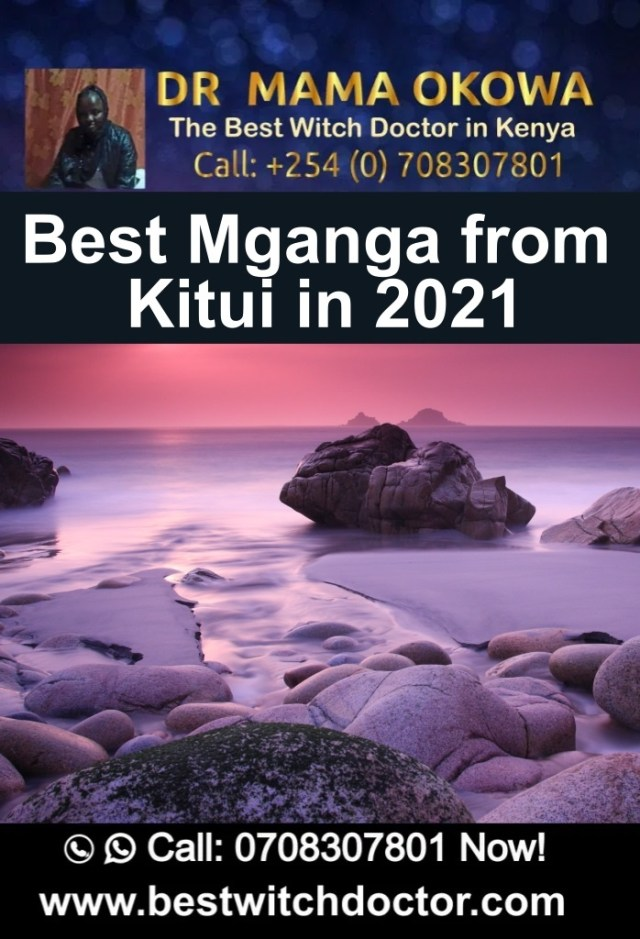 Best Witchdoctor from Kitui in 2021, Best Mganga from Kitui in 2021