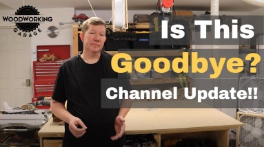 Woodworking Garage - Channel Update / Is this Goodbye?