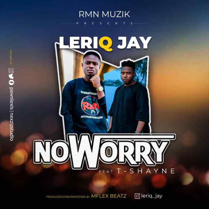 Leriq Jay ft T-Shayne No worry