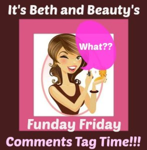 Beth and Beauty's Funday Friday Comments Tag 04/11/2014