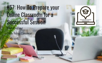 #57: How to Prepare Your Online Classroom for a Successful Session