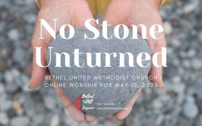 No Stone Unturned – Online Worship for May 10 2020