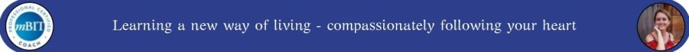 Learning a new way of living, compassionately follow your heart, compassion