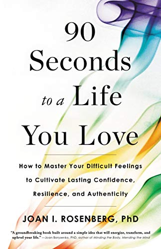 90 Seconds to a Life You Love, Joan Rosenberg, PhD