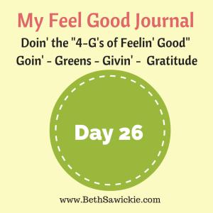 My Feel Good Journal - Day 26 Beth Sawickie http://www.BethSawickie.com