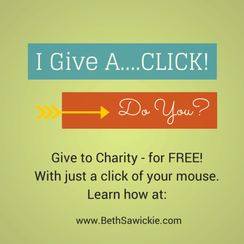 I give a click! Give to charity with the click of your mouse - for free. http://www.BethSawickie.com