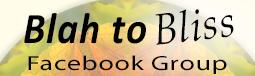 Blah to Bliss Facebook Group - Beth Sawickie