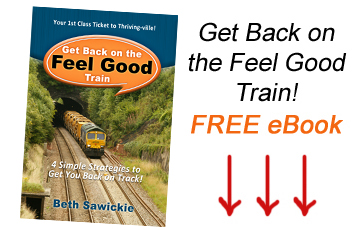 Get Back on the Feel Good Train free ebook - http://www.BethSawickie.com