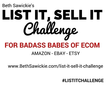 Join the list it, sell it challeng for badass babes of ecom - Beth Sawickie