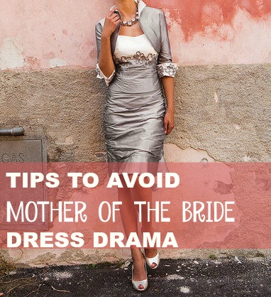 a2f9f0ba981 Tips To Avoid Mother of the Bride Dress Drama