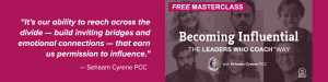 Masterclass: Becoming Influential —The Leaders Who Coach™ Way