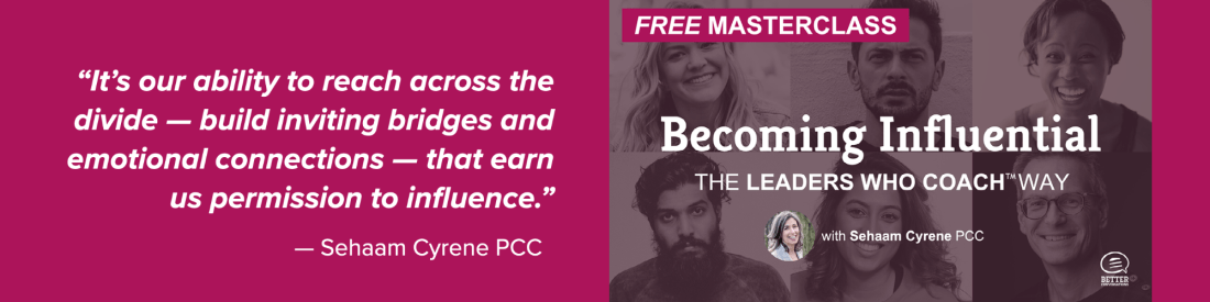 FREE MASTERCLASS: Becoming Influential — The Leaders Who Coach™ Way