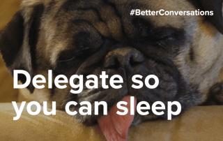 Delegate so you can sleep