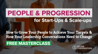 Masterclass: People & Progression for Start-Ups & Scale-Ups | Better Conversations