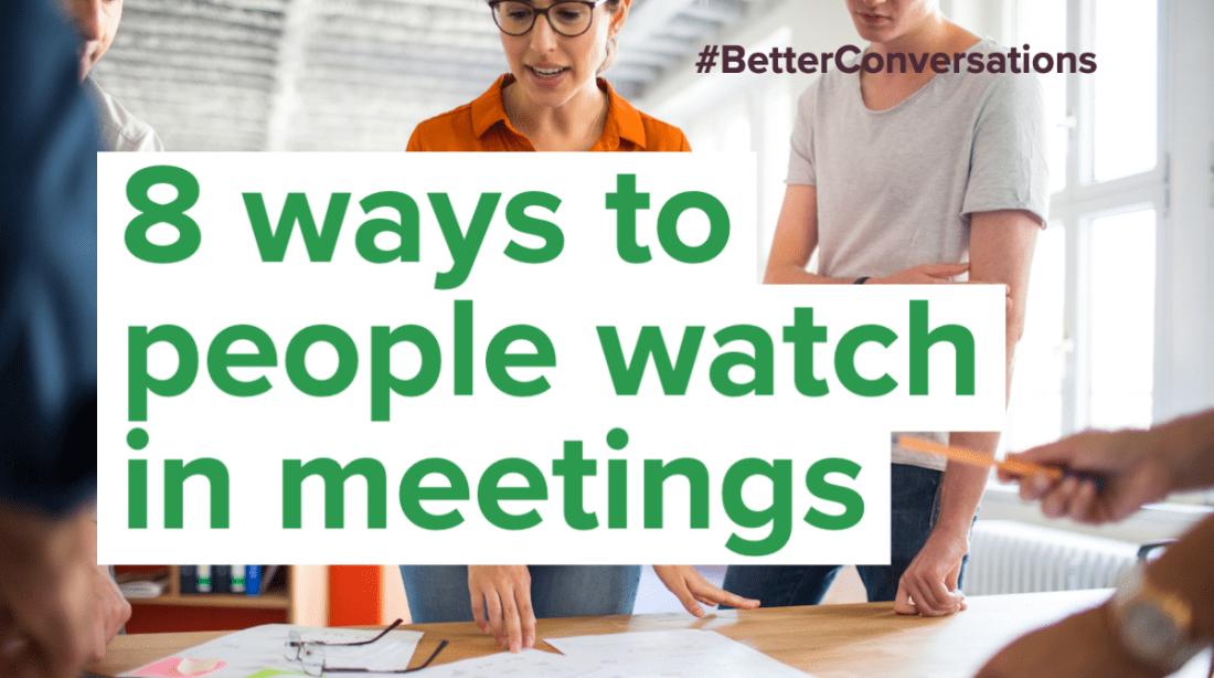 8 ways to people watch in meetings | Better Conversations