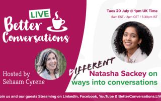 Natasha Sackey on different ways into conversations —Better Conversations LIVE | Sehaam Cyrene