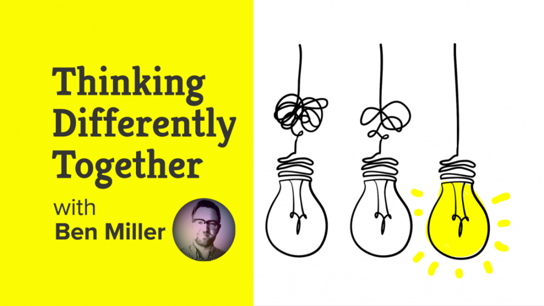 Thinking Differently Together with Ben Miller | Better Conversations